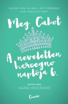 Cabot, Meg - Hajrá hercegnő! - A neveletlen hercegnő naplója 6.
