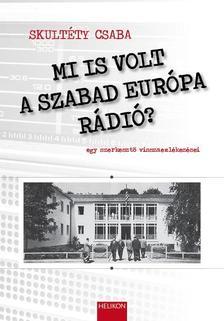 SKULT�TY CSABA - Mi is volt a Szabad Eur�pa R�di�?