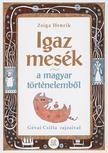 Zsiga Henrik - Igaz mesék a magyar történelemből