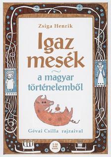 Zsiga Henrik - Igaz mes�k a magyar t�rt�nelemb�l