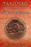 Elek Ottó - Miles adolescens - Tanúság trólia első kötete