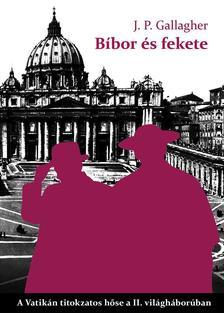 J. P. Gallagher - Bíbor és feketeA Vatikán titokzatos hőse a II. világháborúban