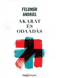 FELDMÁR ANDRÁS - Akarat és odaadás