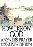 Goforth Rosalind - How I Know God Answers Prayer [eKönyv: epub,  mobi]