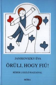JANIKOVSZKY ÉVA - Örülj, hogy fiú! - 8. kiadás