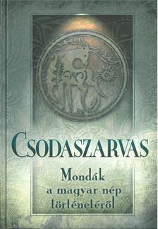 . - Csodaszarvas - Mond�k a magyar n�p t�rt�net�r�l