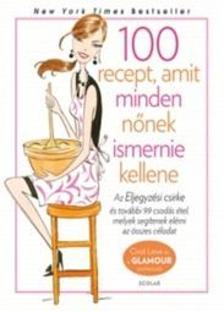 Cindi Leive - Glamour Szakácskönyv - 100 recept, amit minden nőnek ismernie kellene