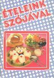 Doborján Károlyné (szerk.), Gönczné Szabados Ildikó (szerk.) - Ételeink szójával [antikvár]