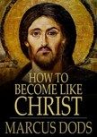 Dods Marcus - How to Become Like Christ [eK�nyv: epub,  mobi]