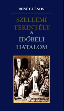 Ren� Gu�non - Szellemi tekint�ly �s id�beli hatalom
