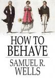 Wells Samuel R. - How to Behave [eK�nyv: epub,  mobi]