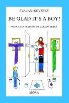 JANIKOVSZKY ÉVA - Be Glad It1s a Boy!