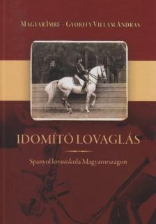 Győrffy-Villám András - Idomító Lovaglás - Spanyol lovasiskola Magyarországon