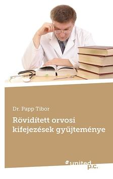 Dr. Papp Tibor - R�vid�tett orvosi kifejez�sek gy�jtem�nye