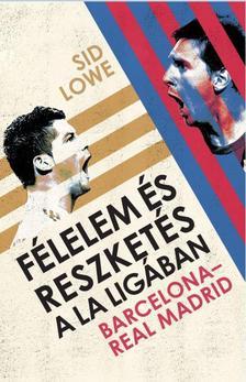 Sid Lowe - F�lelem �s reszket�s a La Lig�ban - Barcelona - Real Madrid