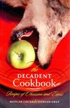 LUCAN, MEDLAR - GRAY, DURIAN - The Decadent Cookbook - Recipes of Obsession and Excess [antikv�r]