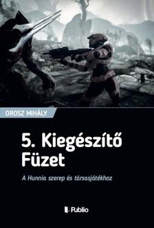 Mih�ly Orosz - 5. Kieg�sz�t� F�zet - A Hunnia szerep �s t�rsasj�t�khoz [eK�nyv: epub, mobi]