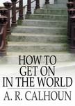 Calhoon A.R. - How to Get On in the World [eKönyv: epub,  mobi]