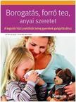 . - Borogat�s, forr� tea, anyai szeretet - A legjobb h�zi praktik�k beteg gyerekek gy�gy�t�s�hoz