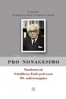 KAPRONCZAY KÁROLY (SZERK.), KAPRONCZAY K - PRO NONAGESIMO - Tanulmányok Schulteisz Emil professzor 90. születésnapjára