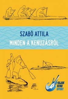 Szabó Attila - Minden a kenuzásról [eKönyv: epub, mobi]