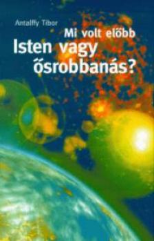 Antalffy Tibor - Mi volt előbb Isten vagy ősrobbanás?