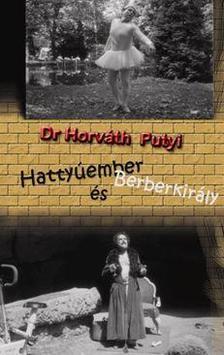 Dr. Horváth Putyi - HATTYÚEMBER ÉS BERBERKIRÁLY