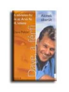 Dave Pelzer - DAVE, A FÉRFI - AKINEK SIKERÜLT -