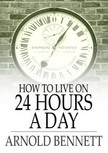 Bennett Arnold - How to Live on 24 Hours a Day [eK�nyv: epub,  mobi]