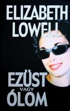 Elizabeth Lowell - EZÜST VAGY ÓLOM