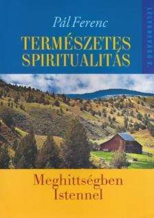 P�l Ferenc - TERM�SZETES SPIRITUALIT�S - MEGHITTS�GBEN ISTENNEL