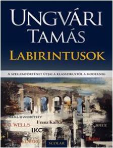 UNGV�RI TAM�S - Labirintusok - A szellemt�rt�net �tjai a klasszikust�l a modernig
