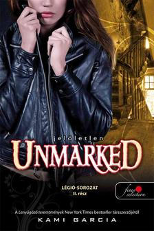 Kami Garcia - Unmarked - Jel�letlen (L�gi� sorozat 2.)