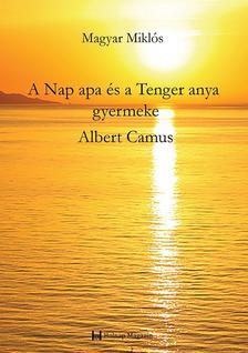 Magyar Miklós - A Nap apa és a Tenger anya gyermeke Albert Camus