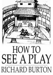 Burton Richard - How to See a Play [eK�nyv: epub,  mobi]