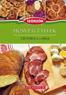 Róka Ildikó - HÚSVÉTI ÉTELEK - CICVARA és a többiek - ÍZŐRZŐK SZAKÁCSKÖNYV SOROZAT 6. kötete