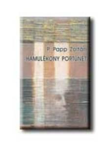P. PAPP ZOLTÁN - Hamulékony portünet