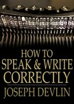 Devlin Joseph - How to Speak and Write Correctly [eK�nyv: epub,  mobi]