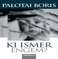 Palotai Boris - Ki ismer engem? [eK�nyv: epub, mobi]