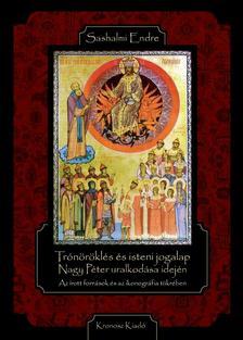 Sashalmi Endre - Trónöröklés és isteni jogalap Nagy Péter uralkodása idején