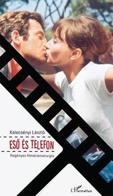 Kelecsényi László - Eső és telefon - Regényes filmdramaturgia
