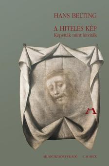 Hans Belting - A HITELES KÉP - KÉPVITÁK, MINT HITVITÁK