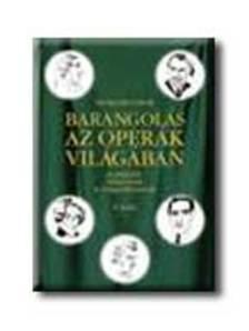 Winkler G�bor - BARANGOL�S AZ OPER�K VIL�G�BAN II. K�TET
