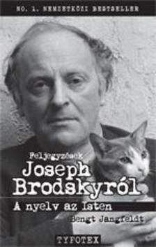 Bengt Jangfeldt - A nyelv az IstenJegyzetek Joseph Brodskyr�l