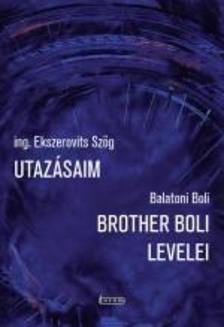 Szogi_Csaba ing. Ekszerovits Szög-Balatoni Boli - Utazásaim / Brother Boli levelei