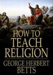 Betts George Herbert - How to Teach Religion [eK�nyv: epub,  mobi]