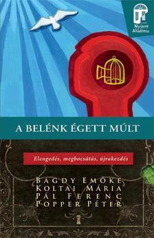 BAGDY-KOLTAI-P�L-POPPER - A bel�nk �gett m�lt - Elenged�s, megbocs�t�s, �jrakezd�s