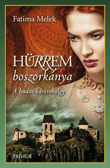 Fatima Melek - H�rrem boszork�nya - A budai h�remh�lgy - Szulejm�n sorozat 5.