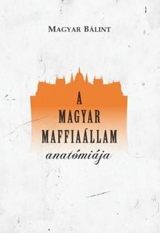 Magyar B�lint - A magyar maffia�llam anat�mi�ja [eK�nyv: epub, mobi]