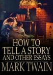 Mark Twain - How to Tell a Story and other Essays [eKönyv: epub,  mobi]